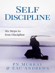 Self-Discipline: Six Steps to Iron Discipline