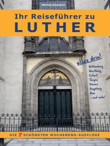 Ihr Reiseführer zu Luther: Die 7 schönsten Wochenend-Ausflüge