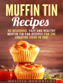 Muffin Tin Recipes: 40 Delicious, Easy and Healthy Muffin Tin Pan Recipes for the Creative Cook in You: Creative Cooking