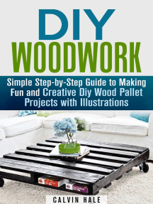 DIY Woodwork: Simple Step-by-Step Guide to Making Fun and Creative DIY Wood Pallet Projects with Illustrations: Woodworking & DIY Household Projects