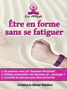 """Être en forme sans se fatiguer: Comment se motiver avec un """"bracelet d'activité"""". Astuces, outils et conseils pour être en forme et en bonne santé"""