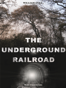 THE UNDERGROUND RAILROAD (With Illustrations): Authentic Life Narratives of America's Unsung Heroes and Heroines Who Dared to Dream of Freedom and Escaped from the Clutches of Slavery
