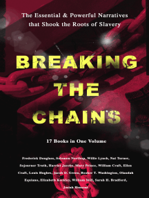 BREAKING THE CHAINS – The Essential & Powerful Narratives that Shook the Roots of Slavery (17 Books in One Volume): Memoirs of Frederick Douglass, Underground Railroad, 12 Years a Slave, Incidents in Life of a Slave Girl, Narrative of Sojourner Truth, Running A Thousand Miles for Freedom and many more