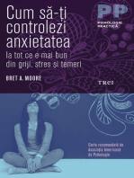 Cum să-ți controlezi anxietatea. Ia tot ce e mai bun din griji, stres și temeri