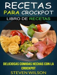 Recetas para Crockpot - Deliciosas Comidas Hechas con la Crockpot - Libro de Recetas