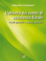L'attività dei Centri di Assistenza Fiscale. Profili giuridici e aspetti operativi