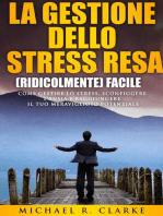 La gestione dello stress resa (ridicolmente) facile