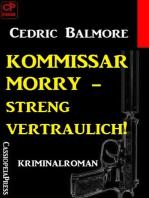 Kommissar Morry - Streng vertraulich!