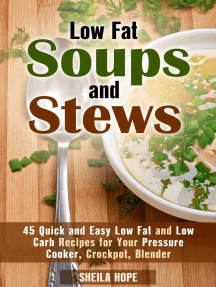 Low Fat Soups and Stews: 45 Quick and Easy Low Fat and Low Carb Recipes for Your Pressure Cooker, Crockpot, Blender: Low Fat Recipes & Comfort Food