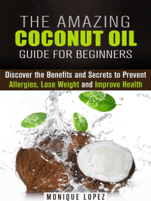 The Amazing Coconut Oil Guide for Beginners: Discover the Benefits and Secrets to Prevent Allergies, Lose Weight and Improve Health: Healthy Skin, Body and Hair