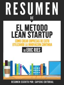 El Metodo Lean Startup: Como Crear Empresas Exitosas Utilizando La Innovacion Continua (The Lean Startup) - Resumen del libro de Eric Ries