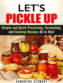 Let's Pickle Up: Simple and Quick Preserving, Fermenting, and Canning Recipes All in One: Stockpile Pantry Recipes