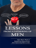 Lessons From A Gathering Of Men ~ How Mens Work Is Redefining Masculinity And Improving Mens Lives