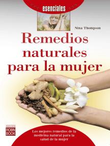 Remedios naturales para la mujer: Los mejores remedios de la medicina natural para la salud de la mujer