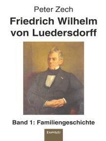 Friedrich Wilhelm von Luedersdorff (Band 1): Familiengeschichte