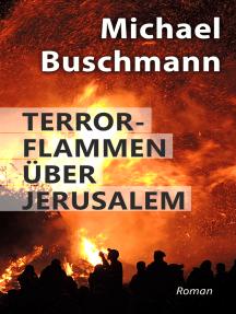 Terrorflammen über Jerusalem: Roman