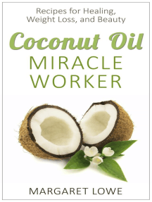 Coconut Oil, Miracle Worker: Recipes for Healing, Weight Loss, and Beauty