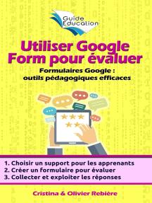 Utiliser Google Form pour évaluer: Les formulaires et quizz Google comme outils pédagogiques efficaces