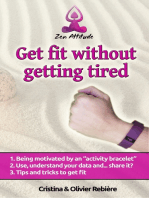 "Get fit without getting tired: Getting motivated with an ""activity bracelet"". Tips and tools to get fit."