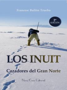 Los Inuit: Cazadores del Gran Norte