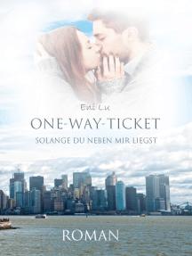 One-Way-Ticket: Solange du neben mir liegst