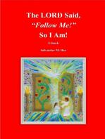 """The LORD Said, """"Follow Me!"""" So I Am!"""