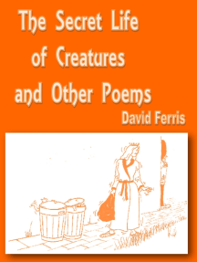 The Secret Life of Creatures and Other Poems