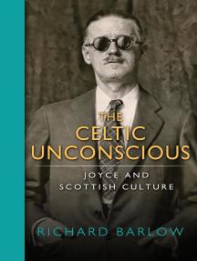 Celtic Unconscious, The: Joyce and Scottish Culture