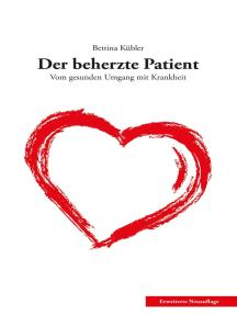 Der beherzte Patient: Vom gesunden Umgang mit Krankheit