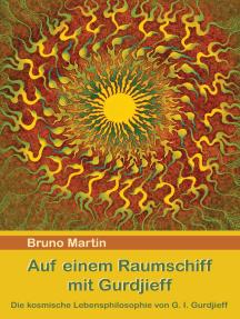 Auf einem Raumschiff mit Gurdjieff: Die kosmische Lebensphilosophie von G. I. Gurdjieff