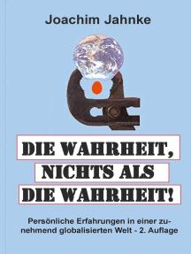 Die Wahrheit, nichts als die Wahrheit!: Persönliche Erfahrungen in einer zunehmend globalisierten Welt - 2. Auflage