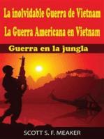 La Inolvidable Guerra De Vietnam: La Guerra Americana En Vietnam - Guerra En La Jungla