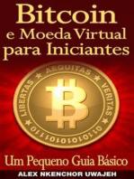 Bitcoin E Moeda Virtual Para Iniciantes Um Pequeno Guia Básico