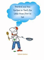 Practical And Fun Recipes To Teach The Little Ones How To Eat