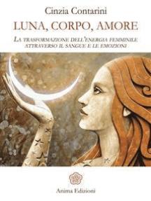 Luna, Corpo, Amore: La trasformazione dell'energia femminile attraverso il sangue e le emozioni