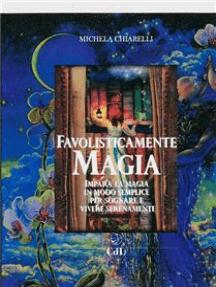 Favolisticamente Magia: Imaparare la magia in modo semplice per sognare e vivere felicemente