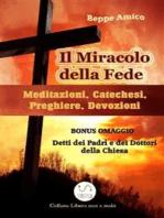 Il Miracolo della fede - Meditazioni, Catechesi, Preghiere, Devozioni - Con BONUS OMAGGIO. La Preghiera. Detti sulla preghiera dei Dottori della Chiesa e dei Padri del deserto
