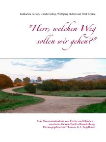 """""""Herr, welchen Weg sollen wir gehen?"""": Eine Momentaufnahme von Kirche und Glauben - aus einem kleinen Dorf in Brandenburg"""
