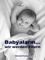 Babyalarm...wir werden Eltern
