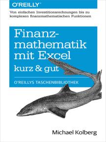 Finanzmathematik mit Excel kurz & gut: Von einfachen Investitionsrechnungen bis zu komplexen finanzmathematischen Funktionen
