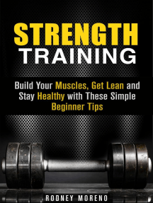 Strength Training: Build Your Muscles, Get Lean and Stay Healthy with These Simple Beginner Tips: Weight Training and Diet