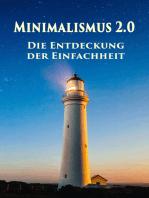 Minimalismus 2.0 - Die Entdeckung der Einfachheit