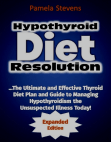 Hypothyroid Diet Resolution: The Ultimate and Effective Thyroid Diet Plan and Guide to Managing Hypothyroidism the Unsuspected Illness Today!
