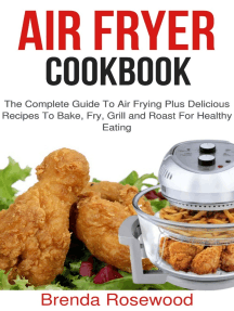 Air Fryer Cookbook: The Complete Guide To Air Frying Plus Delicious Recipes To Bake, Fry, Grill And Roast For Healthy Eating