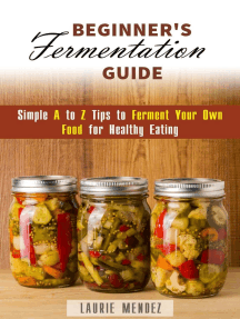 Beginner's Fermentation Guide: Simple A to Z Tips to Ferment Your Own Food for Healthy Eating: Canning & Preserving
