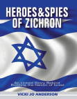 Heroes and Spies of Zichron: An Untold Story Behind  Building the Nation of Israel
