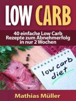 Low Carb - 40 einfache Rezepte zum Abnehmerfolg in nur 2 Wochen
