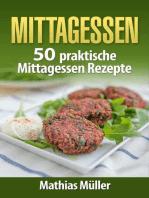 Mittagessen - 50 praktische Mittagessen Rezepte aus dem Thermomix