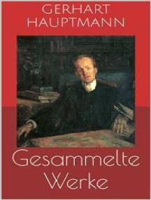 Gesammelte Werke (Vollständige Ausgaben: Buch der Leidenschaft, Die Ratten, Die Weber u.v.m.)