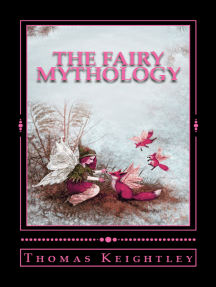 The Fairy Mythology: (Illustrative of the Romance and Superstition of Various Countries)